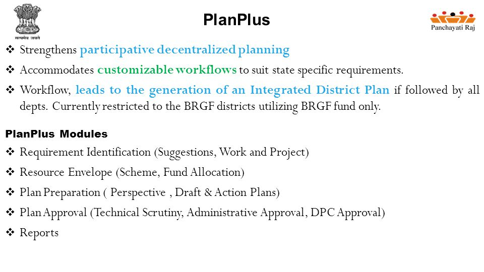 PlanPlus  Strengthens participative decentralized planning  Accommodates customizable workflows to suit state specific requirements.