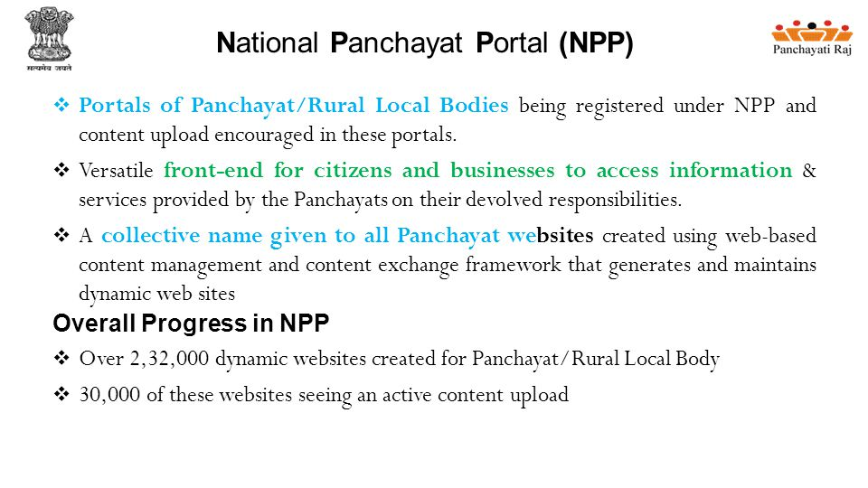 National Panchayat Portal (NPP)  Portals of Panchayat/Rural Local Bodies being registered under NPP and content upload encouraged in these portals.