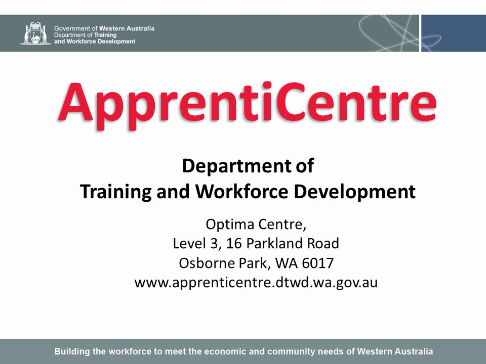 The Department of Training and Workforce Development's ApprentiCentre: administers and regulates the apprenticeship and traineeship training contracts in Western Australia in accordance with Part 7 of the Vocational Education and Training Act 1996 and Part 4 of the Vocational Education and Training (General) Regulations 2009.