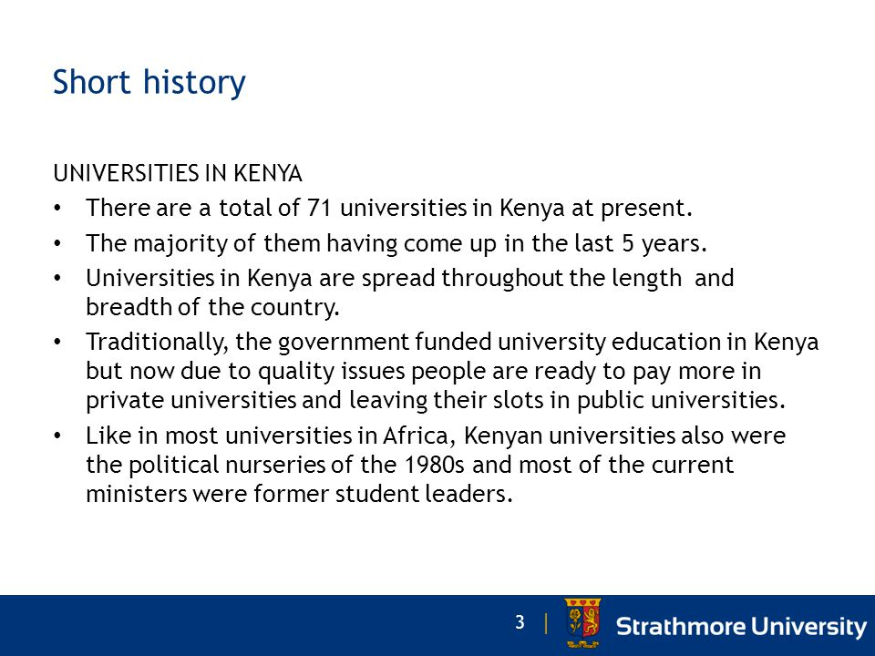 | Short history UNIVERSITIES IN KENYA There are a total of 71 universities in Kenya at present.
