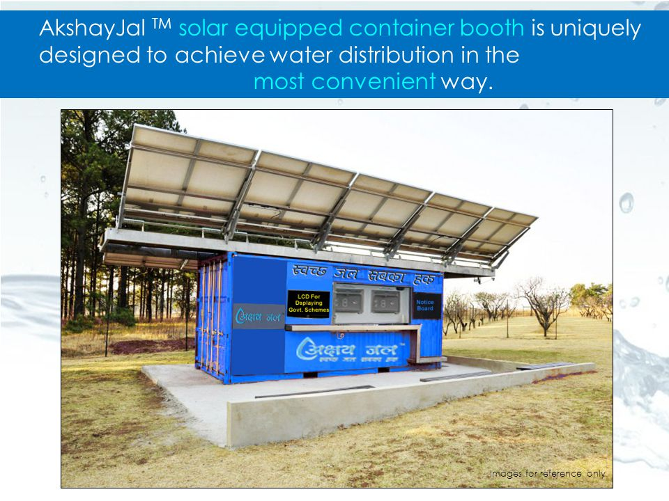 AkshayJal TM solar equipped container booth is uniquely designed to achieve water distribution in the most convenient way.
