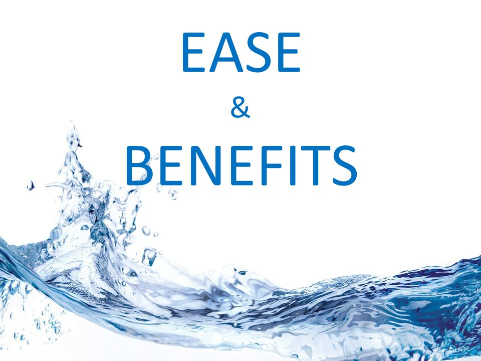 EASE & BENEFITS