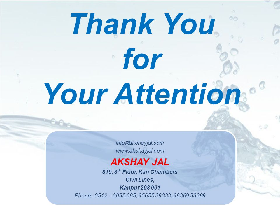 info @ akshayjal.com www.akshayjal.com AKSHAY JAL 819, 8 th Floor, Kan Chambers Civil Lines, Kanpur 208 001 Phone : 0512 – 3085 085, 95655 39333, 99369 33389 Thank You for Your Attention