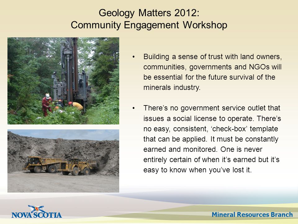 Mineral Resources Branch Geology Matters 2012: Community Engagement Workshop Building a sense of trust with land owners, communities, governments and