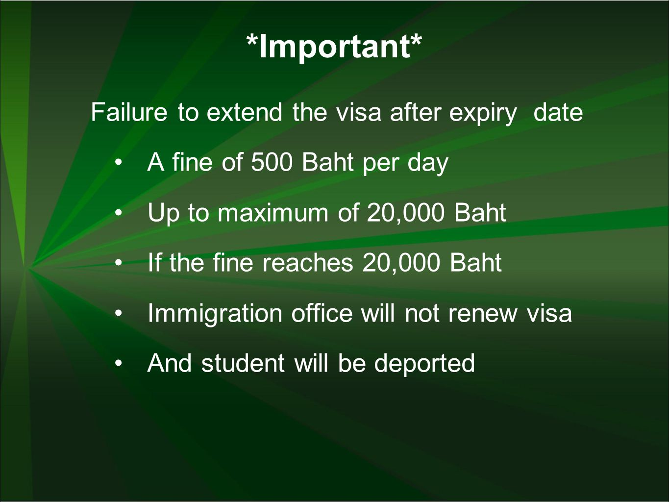 *Important* Failure to extend the visa after expiry date A fine of 500 Baht per day Up to maximum of 20,000 Baht If the fine reaches 20,000 Baht Immig