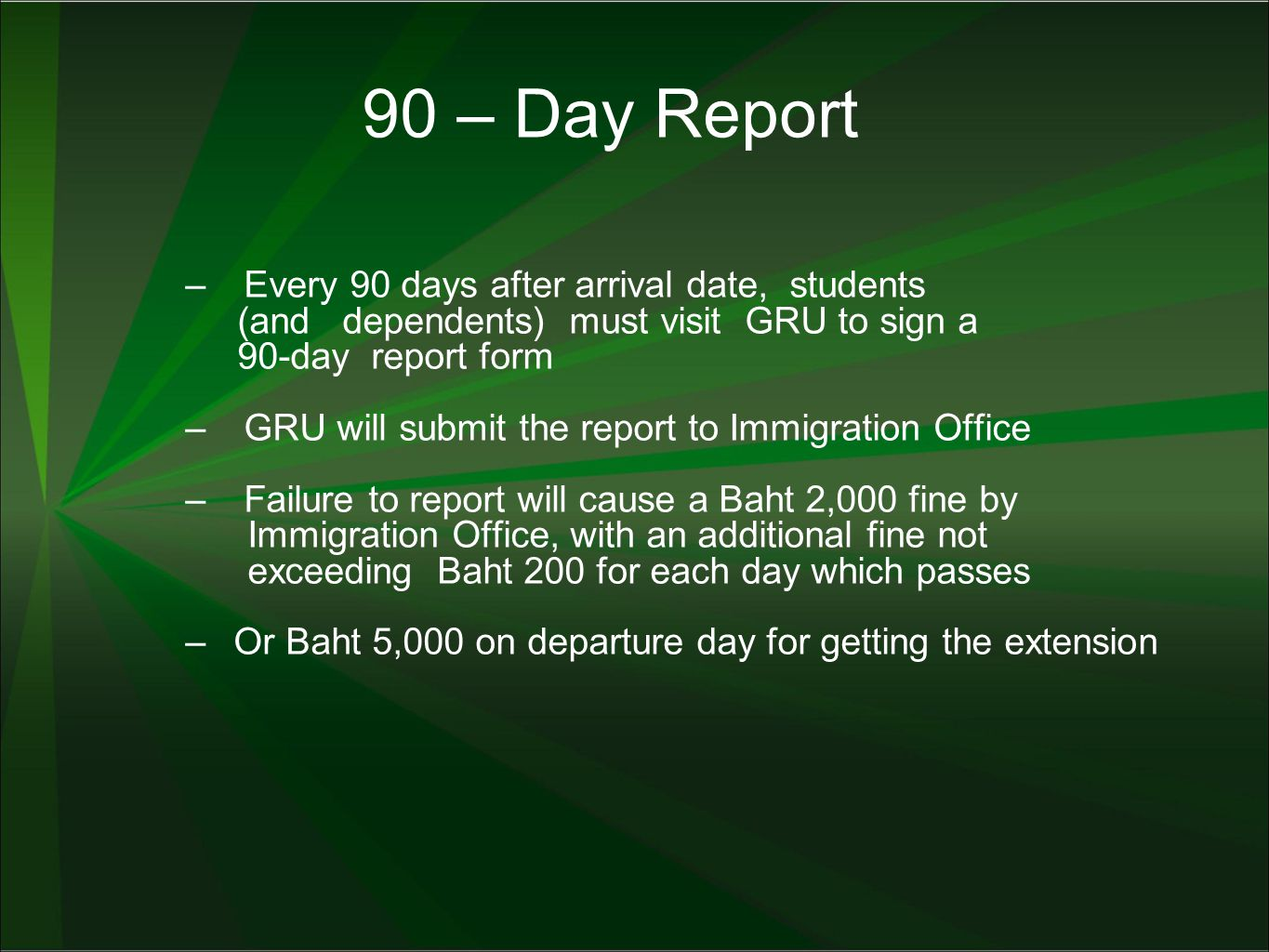 90 – Day Report – Every 90 days after arrival date, students (and dependents) must visit GRU to sign a 90-day report form – GRU will submit the report