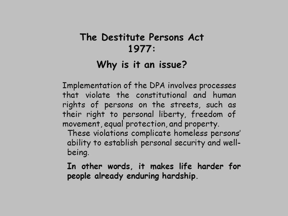 The Destitute Persons Act 1977: Why is it an issue? Implementation of the DPA involves processes that violate the constitutional and human rights of p