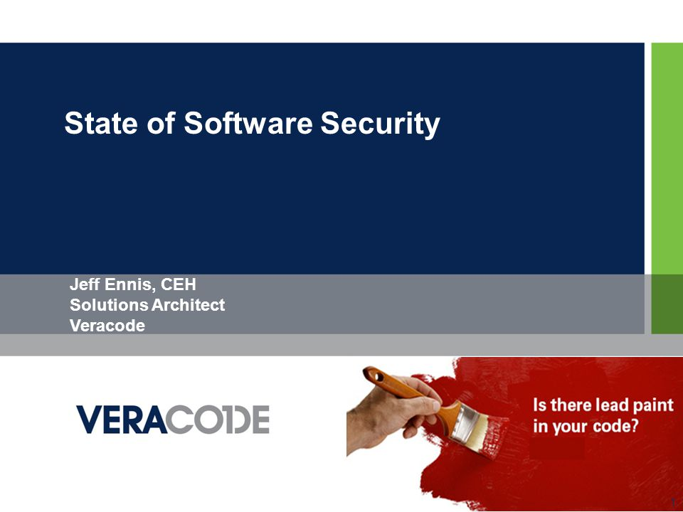 State of Software Security 1 Jeff Ennis, CEH Solutions Architect Veracode