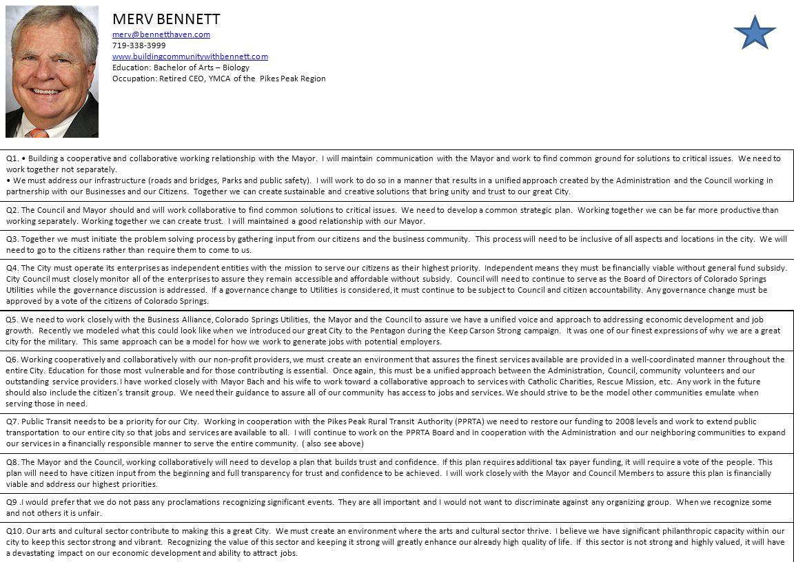 MERV BENNETT merv@bennetthaven.com 719-338-3999 www.buildingcommunitywithbennett.com Education: Bachelor of Arts – Biology Occupation: Retired CEO, YMCA of the Pikes Peak Region Q5.
