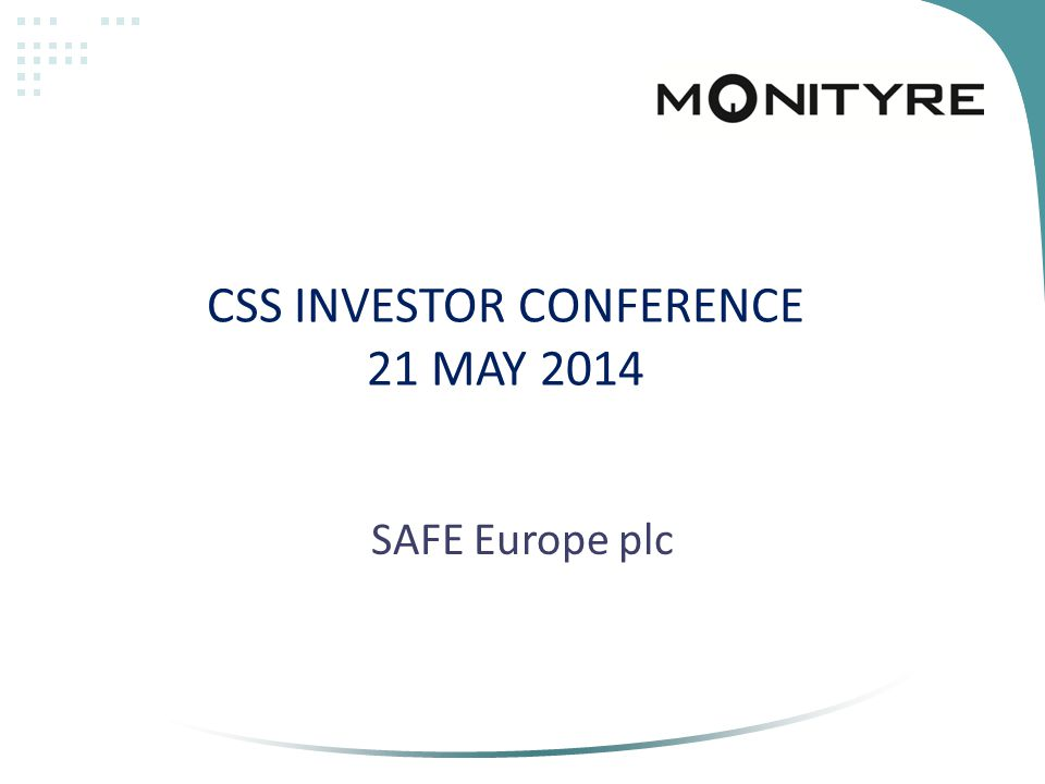 CSS INVESTOR CONFERENCE 21 MAY 2014 SAFE Europe plc