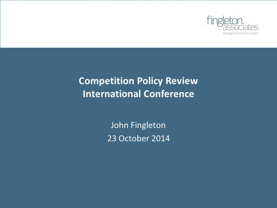 Competition Policy Review International Conference John Fingleton 23 October 2014