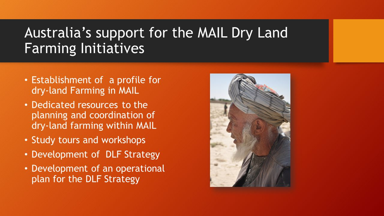 Australia's support for the MAIL Dry Land Farming Initiatives Establishment of a profile for dry-land Farming in MAIL Dedicated resources to the plann