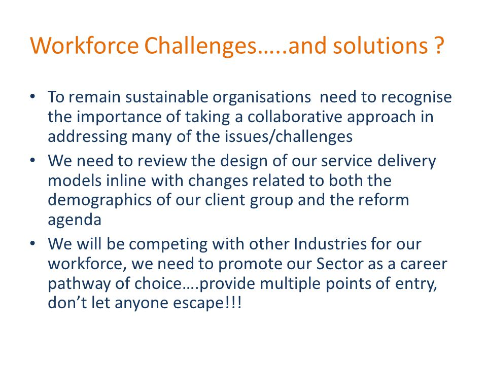 Workforce Challenges…..and solutions .