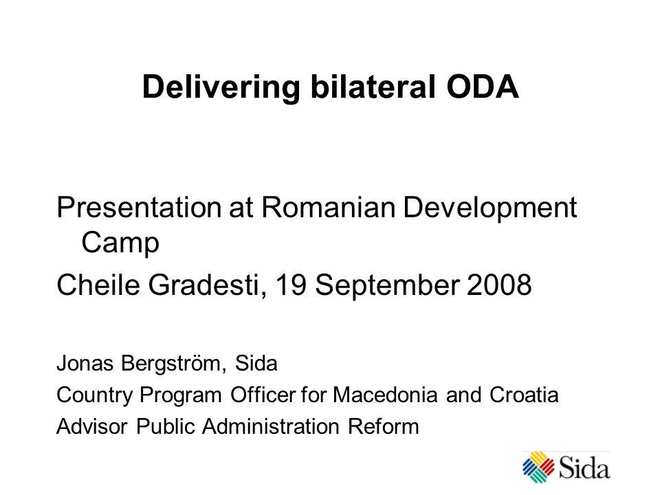 Delivering bilateral ODA Presentation at Romanian Development Camp Cheile Gradesti, 19 September 2008 Jonas Bergström, Sida Country Program Officer for Macedonia and Croatia Advisor Public Administration Reform