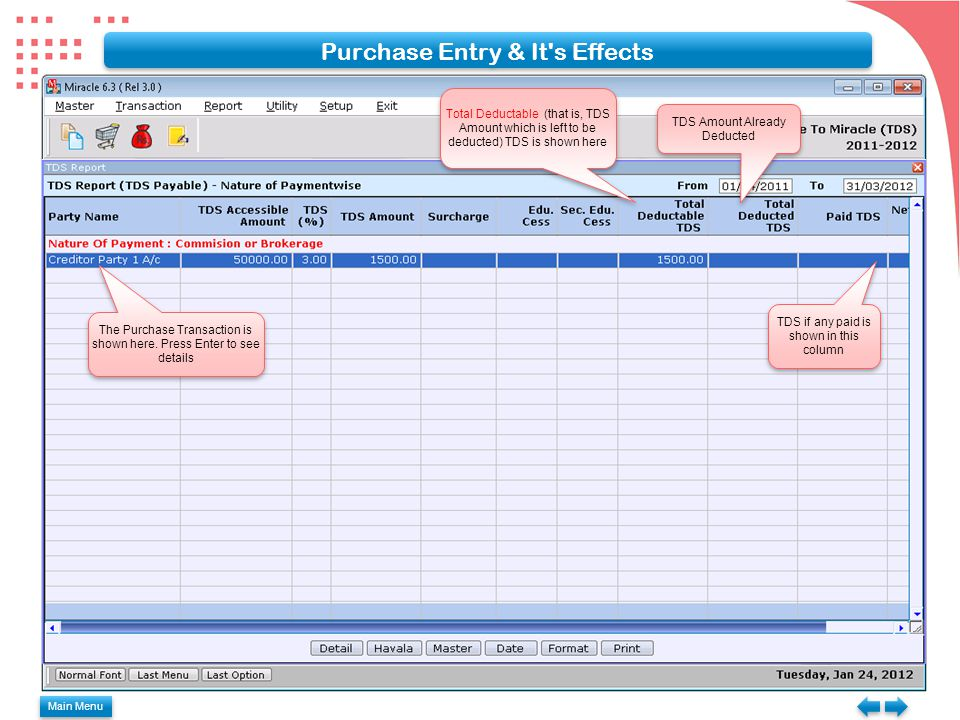 Main Menu Purchase Entry & It s Effects Total Deductable (that is, TDS Amount which is left to be deducted) TDS is shown here TDS Amount Already Deducted The Purchase Transaction is shown here.