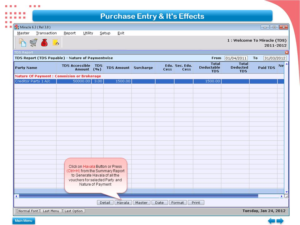 Main Menu Purchase Entry & It s Effects Click on Havala Button or Press (Ctrl+H) from the Summary Report to Generate Havala of all the vouchers for selected Party and Nature of Payment