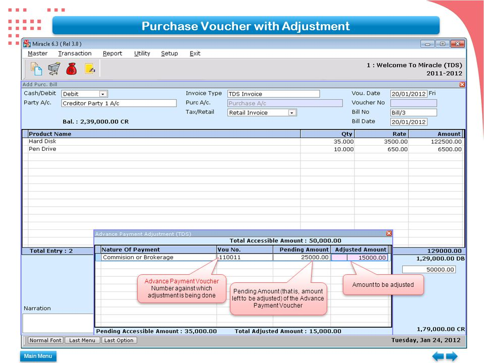 Main Menu Purchase Voucher with Adjustment Advance Payment Voucher Number against which adjustment is being done Pending Amount (that is, amount left to be adjusted) of the Advance Payment Voucher Amount to be adjusted