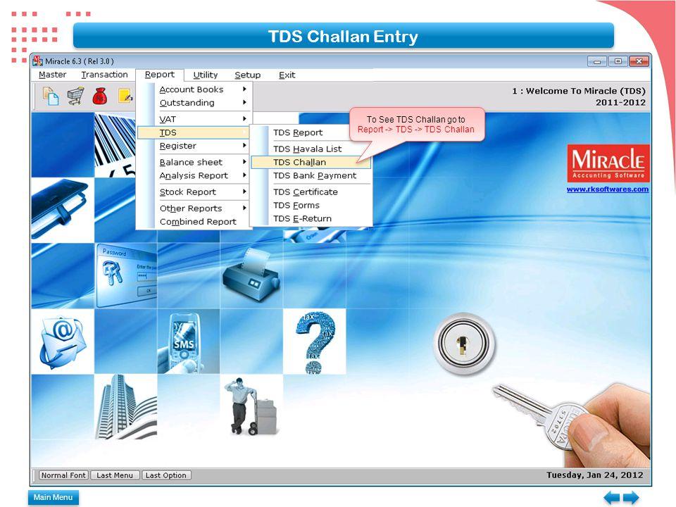 Main Menu TDS Challan Entry To See TDS Challan go to Report -> TDS -> TDS Challan To See TDS Challan go to Report -> TDS -> TDS Challan