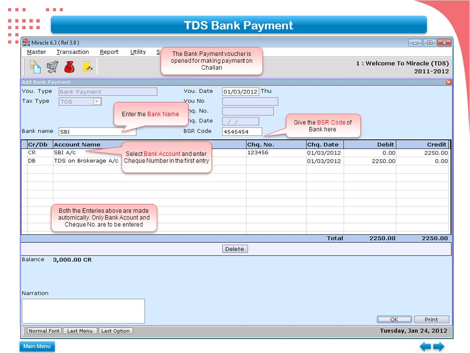 Main Menu TDS Bank Payment The Bank Payment voucher is opened for making payment on Challan Enter the Bank Name Give the BSR Code of Bank here Select Bank Account and enter Cheque Number in the first entry Both the Enteries above are made automically.