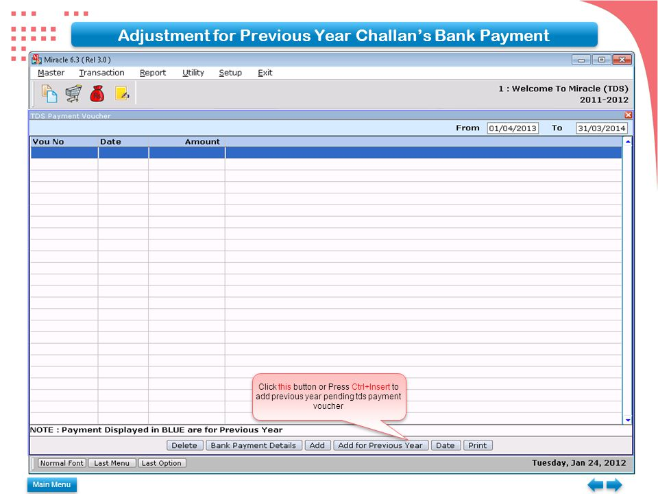 Main Menu Adjustment for Previous Year Challan's Bank Payment Click this button or Press Ctrl+Insert to add previous year pending tds payment voucher