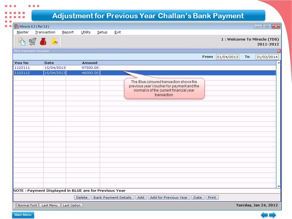 Main Menu Adjustment for Previous Year Challan's Bank Payment The Blue coloured transaction shows the previous year Voucher for payment and the normal is of the current financial year transaction