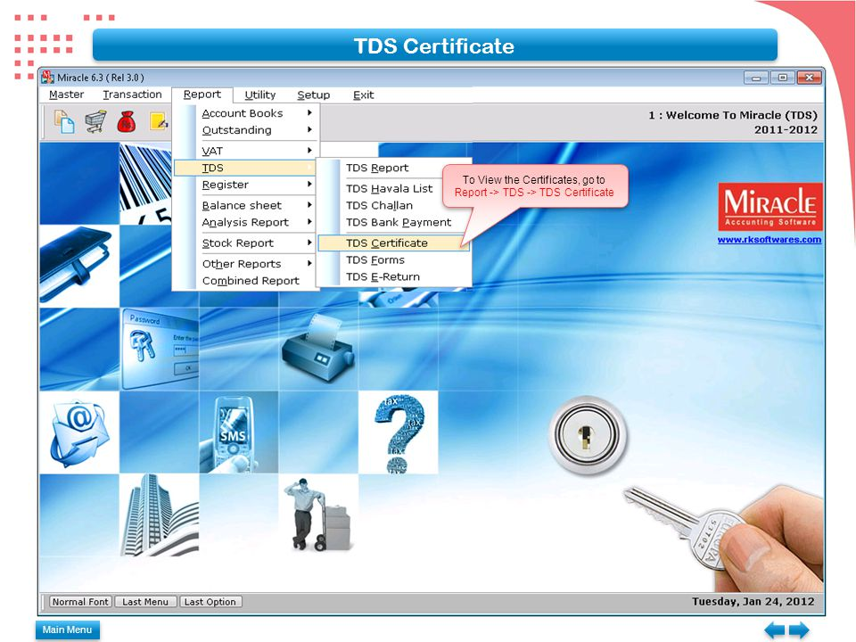 Main Menu TDS Certificate To View the Certificates, go to Report -> TDS -> TDS Certificate To View the Certificates, go to Report -> TDS -> TDS Certificate