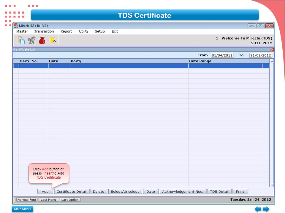 Main Menu TDS Certificate Click Add button or press Insert to Add TDS Certificate