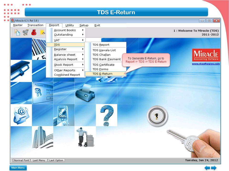Main Menu TDS E-Return To Generate E-Return, go to Report -> TDS -> TDS E-Return To Generate E-Return, go to Report -> TDS -> TDS E-Return