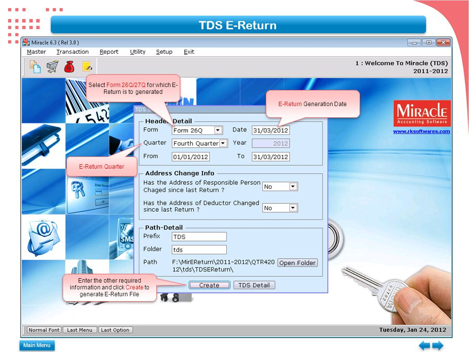 Main Menu TDS E-Return Select Form 26Q/27Q for which E- Return is to generated E-Return Generation Date E-Return Quarter Enter the other required information and click Create to generate E-Return File