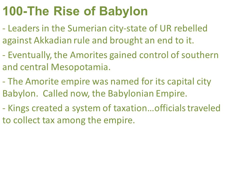100-The Rise of Babylon - Leaders in the Sumerian city-state of UR rebelled against Akkadian rule and brought an end to it.