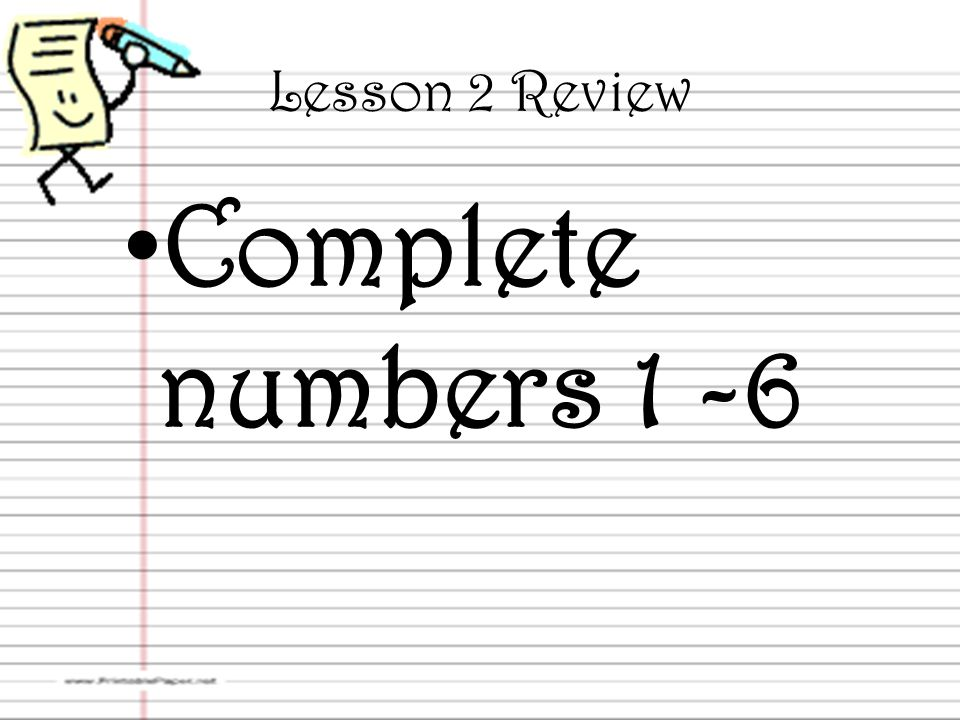 Lesson 2 Review Complete numbers 1 -6