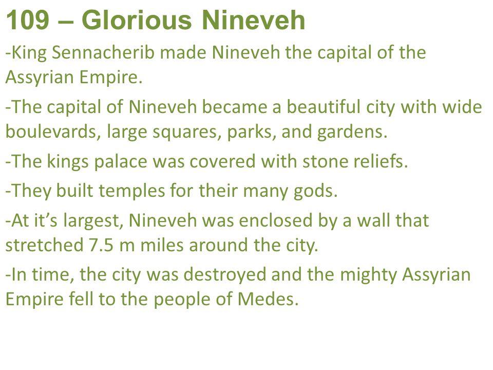 109 – Glorious Nineveh -King Sennacherib made Nineveh the capital of the Assyrian Empire.