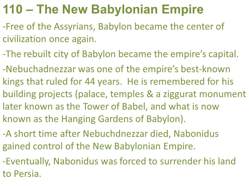 110 – The New Babylonian Empire -Free of the Assyrians, Babylon became the center of civilization once again.
