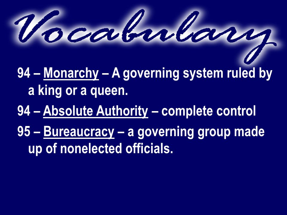 94 – Monarchy – A governing system ruled by a king or a queen.