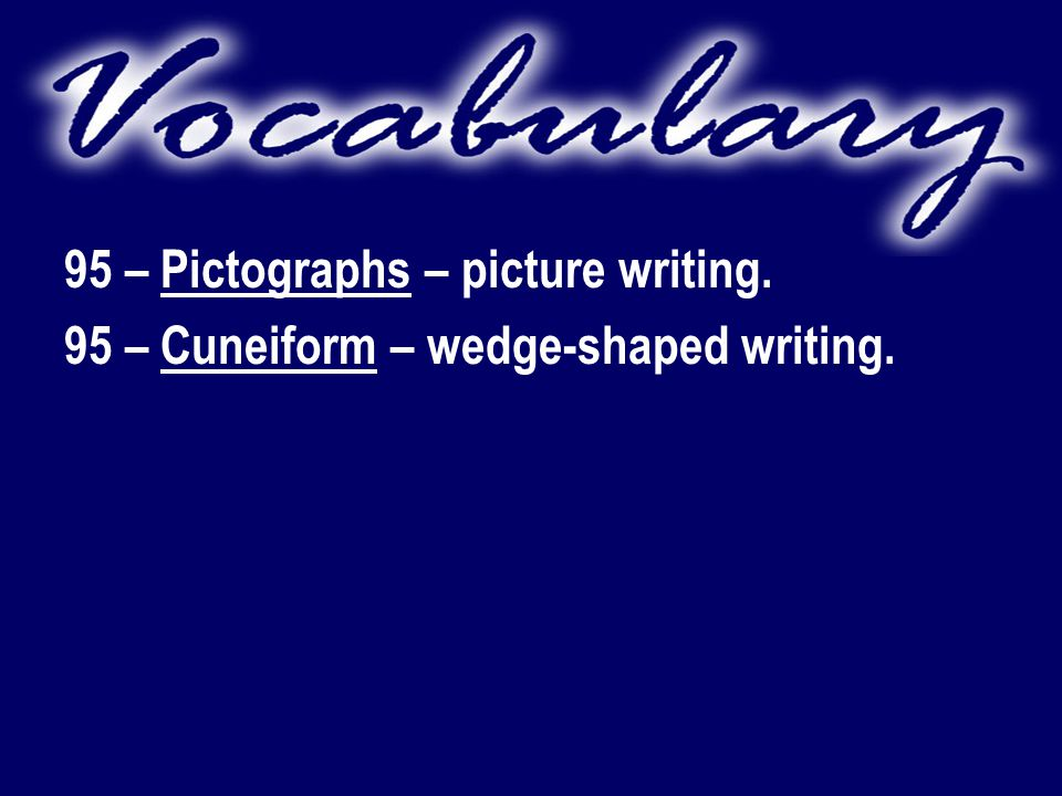 95 – Pictographs – picture writing. 95 – Cuneiform – wedge-shaped writing.