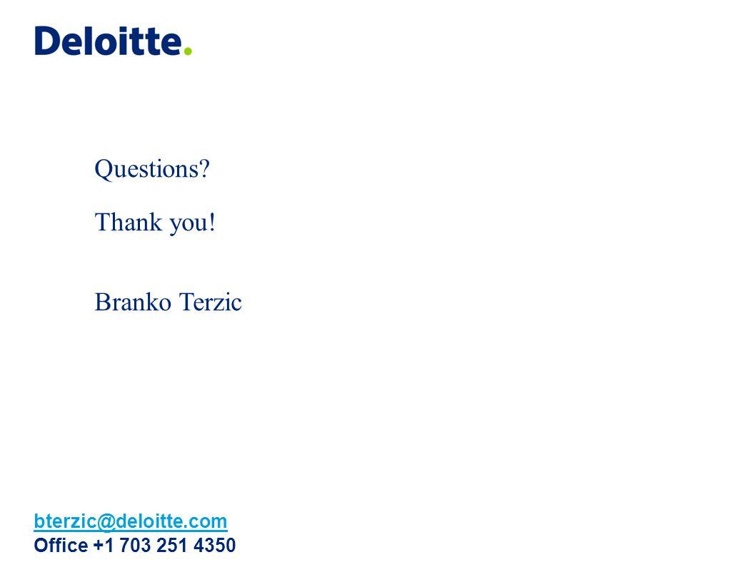 Questions Thank you! Branko Terzic bterzic@deloitte.com Office +1 703 251 4350
