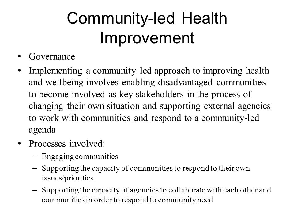 Community-led Health Improvement Governance Implementing a community led approach to improving health and wellbeing involves enabling disadvantaged co