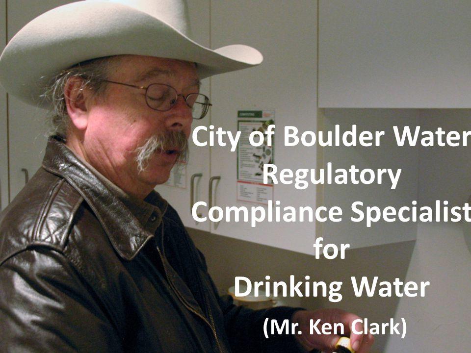 City of Boulder Water Regulatory Compliance Specialist for Drinking Water (Mr. Ken Clark)