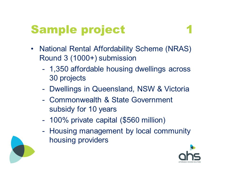 Sample project 1 National Rental Affordability Scheme (NRAS) Round 3 (1000+) submission -1,350 affordable housing dwellings across 30 projects -Dwelli