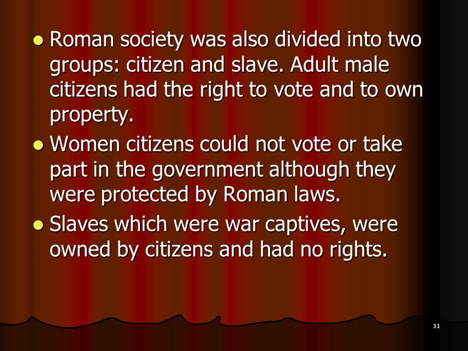 Roman society was also divided into two groups: citizen and slave.