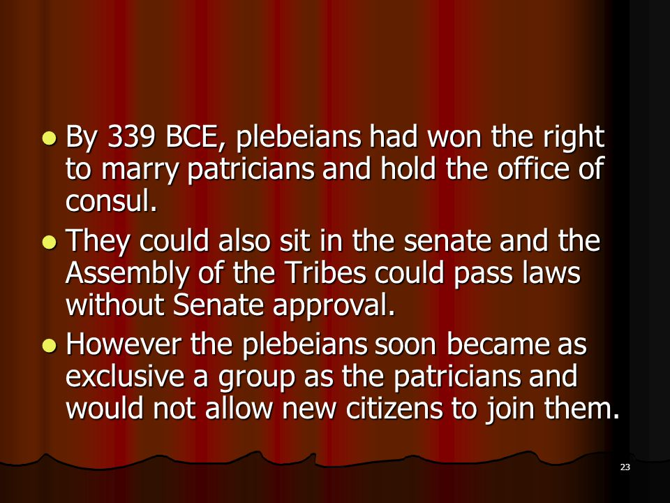 By 339 BCE, plebeians had won the right to marry patricians and hold the office of consul.