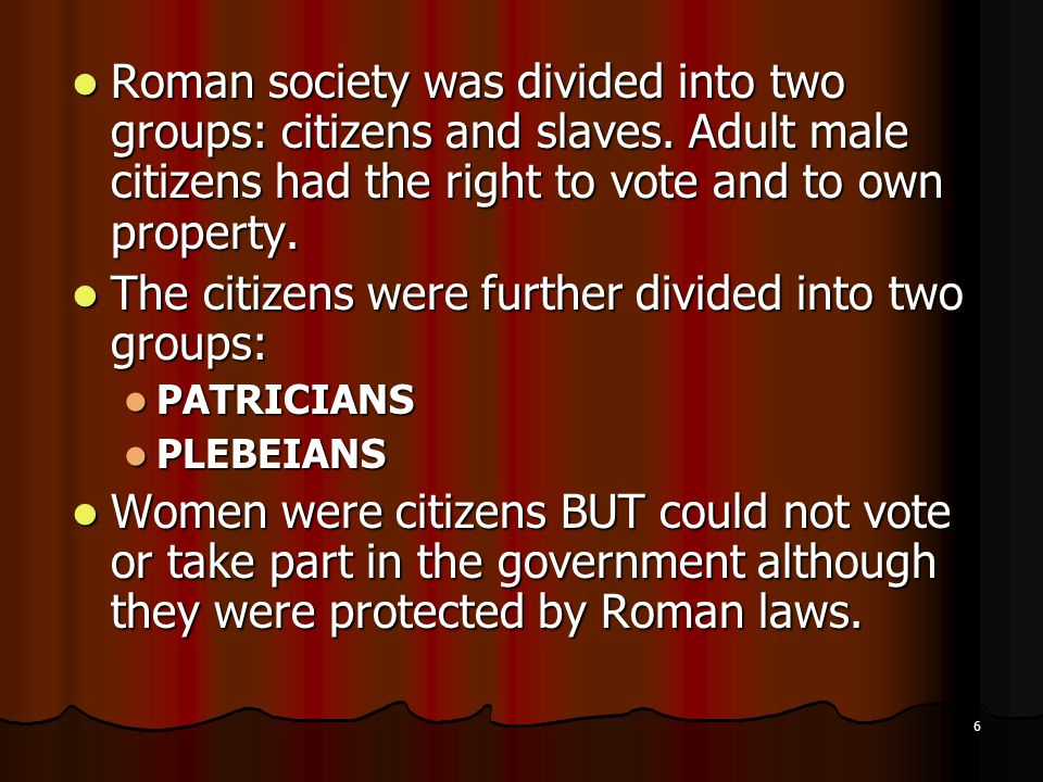 Roman society was divided into two groups: citizens and slaves.