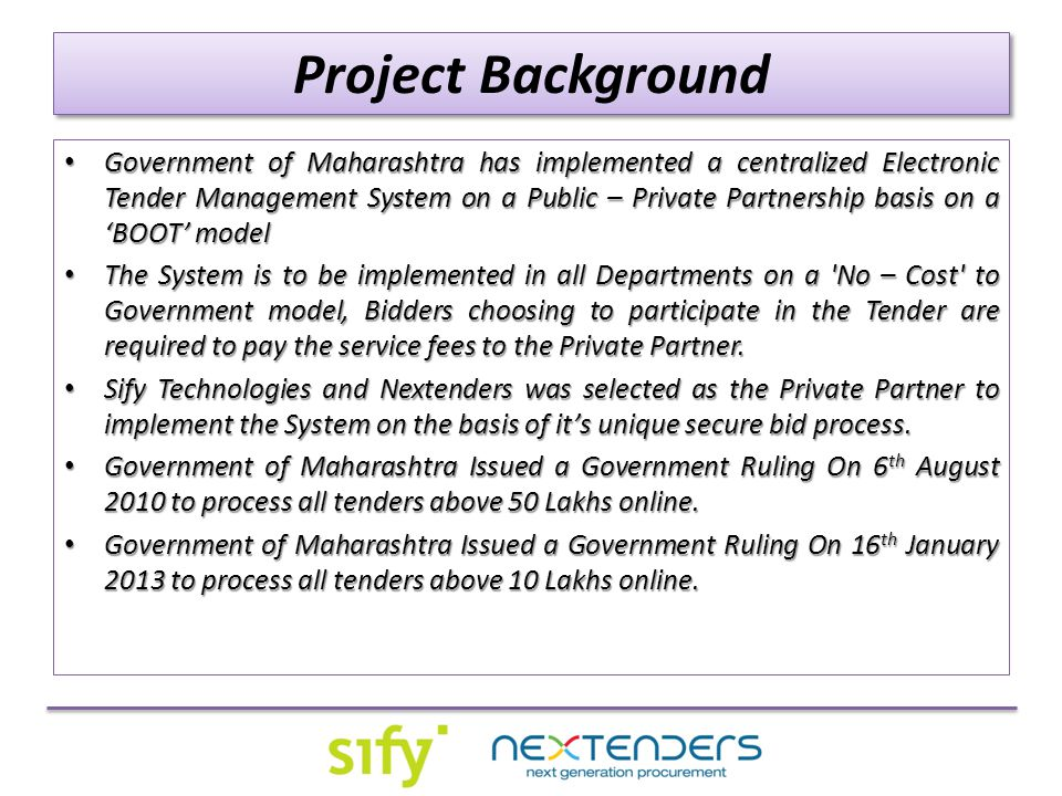 Project Status More than 54 departments / corporations/Agencies of Government of Maharashtra has adopted Electronic Tendering System.