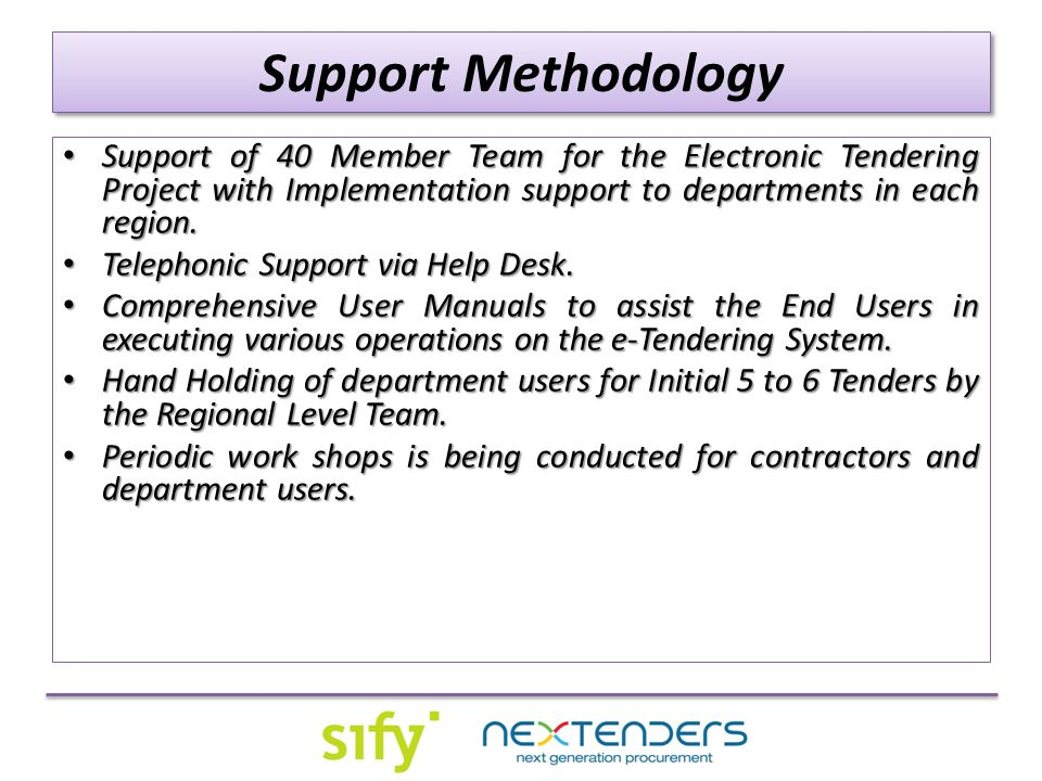 Support Methodology Support of 40 Member Team for the Electronic Tendering Project with Implementation support to departments in each region. Support