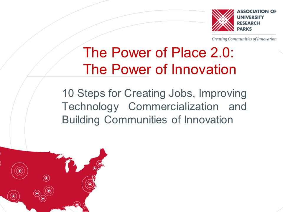The Power of Place 2.0: The Power of Innovation 10 Steps for Creating Jobs, Improving Technology Commercialization and Building Communities of Innovation