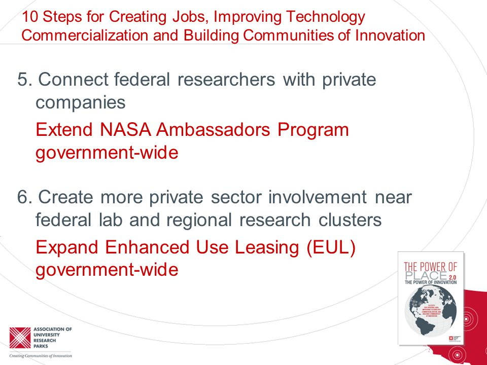 5. Connect federal researchers with private companies Extend NASA Ambassadors Program government-wide 6. Create more private sector involvement near f