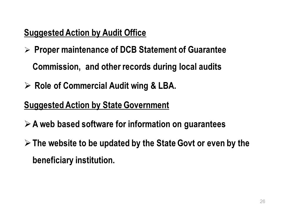Suggested Action by Audit Office  Proper maintenance of DCB Statement of Guarantee Commission, and other records during local audits  Role of Commercial Audit wing & LBA.