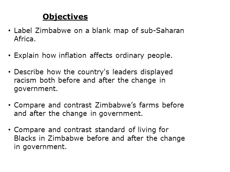 Objectives Label Zimbabwe on a blank map of sub-Saharan Africa. Explain how inflation affects ordinary people. Describe how the country's leaders disp