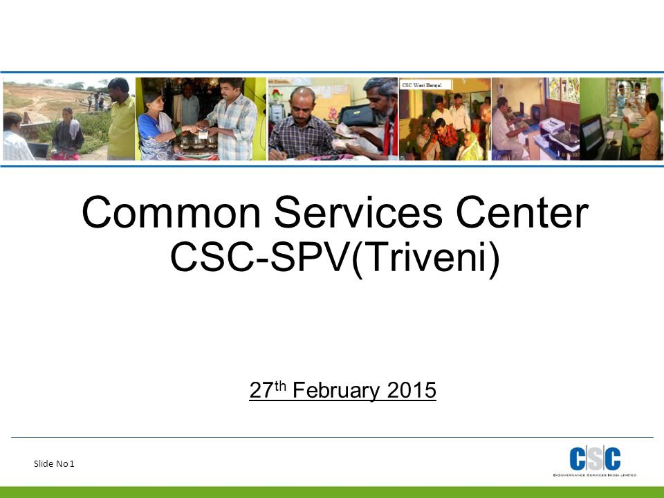 Slide No 1 Common Services Center CSC-SPV(Triveni) 27 th February 2015