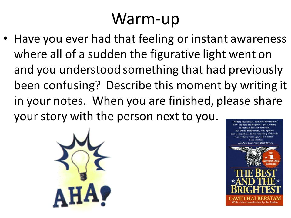 Warm-up Have you ever had that feeling or instant awareness where all of a sudden the figurative light went on and you understood something that had previously been confusing.